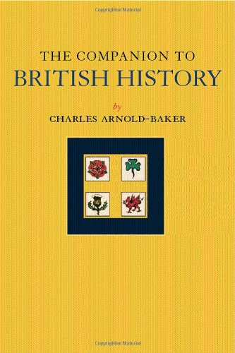 The Companion to British History By Charles Arnold-Baker (Visiting Professor, City University, UK)