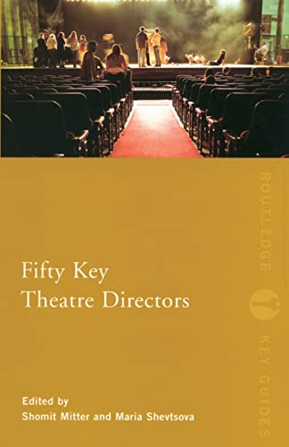 Fifty Key Theatre Directors By Edited by Shomit Mitter