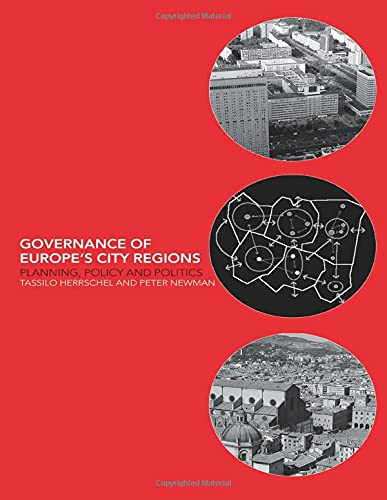 Governance of Europe's City Regions: Planning, Policy and Politics By Tassilo Herrschel
