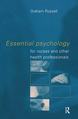 Essential Psychology for Nurses and Other Health Professionals By Graham Russell (University of Plymouth, UK)