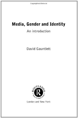 Media, Gender and Identity: An Introduction by David Gauntlett (University of Westminster, UK)