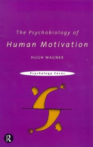 The Psychobiology of Human Motivation By Hugh L. Wagner