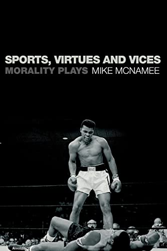 Sports, Virtues and Vices By Mike McNamee (University of Swansea, UK)