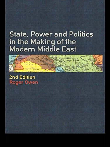 State Power and Politics in the Making of the Modern Middle East By Roger Owen