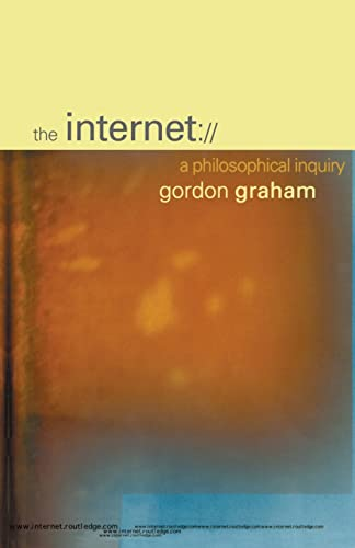 The Internet: A Philosophical Inquiry By Gordon Graham