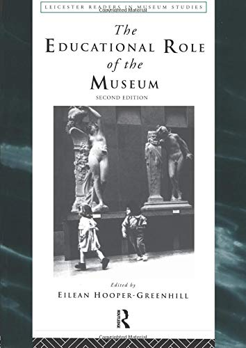 The Educational Role of the Museum (Leicester Readers in Museum Studies) By Edited by Eilean Hooper-Greenhill (University of Leicester, UK)