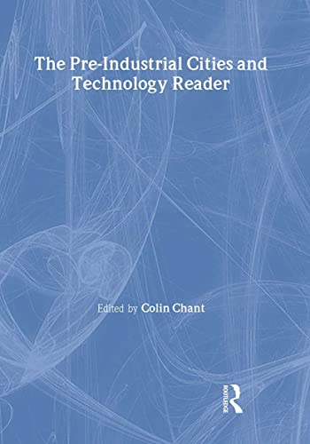 The Pre-Industrial Cities and Technology Reader By Edited by Colin Chant