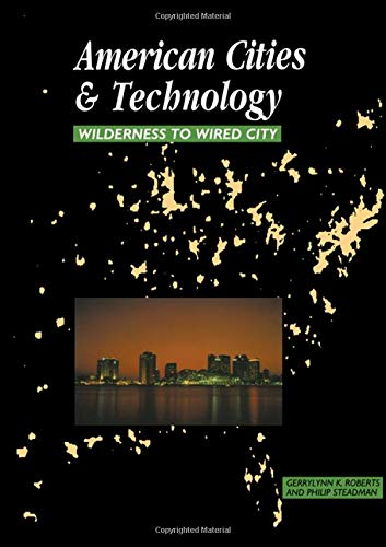 American Cities and Technology By Gerrylynn K. Roberts