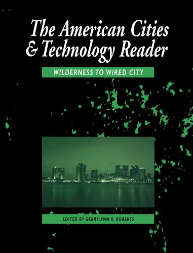 The American Cities and Technology Reader By Edited by Gerrylynn K. Roberts