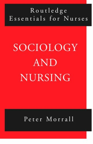 Sociology and Nursing (Routledge Essentials for Nurses) By Peter Morrall