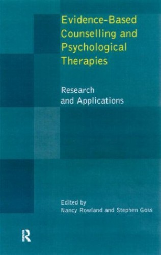 Evidence Based Counselling and Psychological Therapies By Nancy Rowland