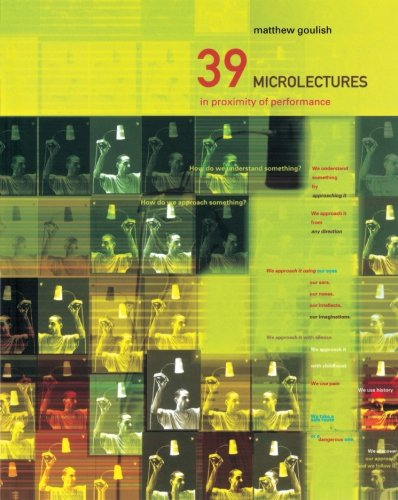 39 Microlectures in Proximity of Performance By Matthew Goulish (Goat Island, Chicago, USA)