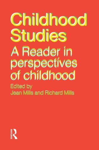 Childhood Studies: A Reader in Perspectives of Childhood By Edited by Jean Mills