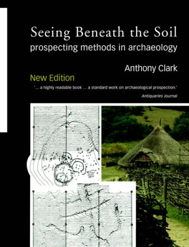 Seeing Beneath the Soil: Prospecting Methods in Archaeology By Anthony Clark