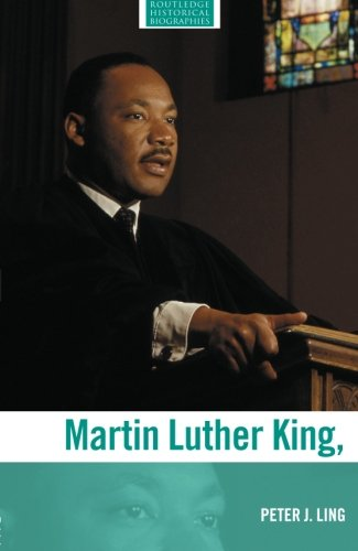 Martin Luther King Jr By Peter J. Ling (University of Nottingham, UK)
