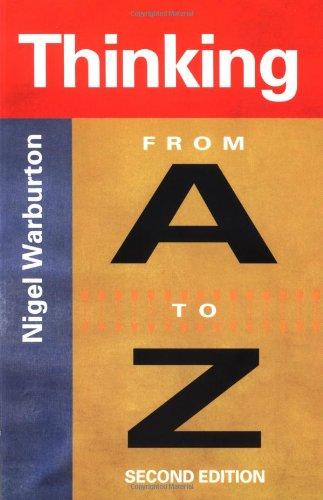 Thinking From A to Z Thinking From A to Z By Nigel Warburton