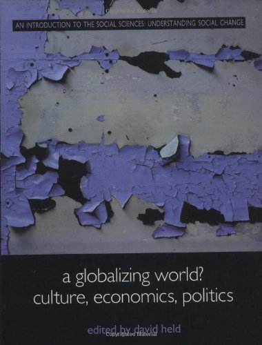 A Globalizing World?: Culture, Economics, Politics (Understanding Social Change) By Edited by David Held