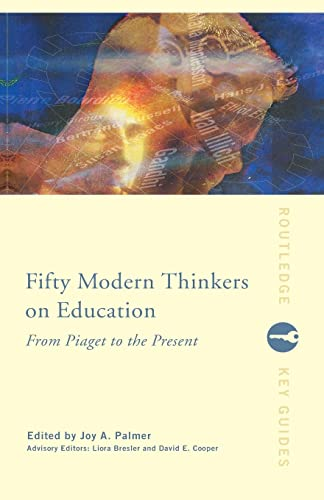 Fifty Modern Thinkers on Education By Edited by Liora Bresler