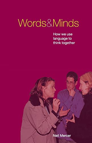Words and Minds: How We Use Language to Think Together By Neil Mercer