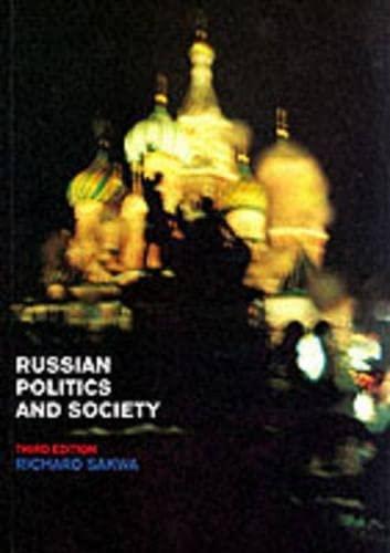 Russian Politics and Society By Richard Sakwa (University of Kent at Canterbury, UK)