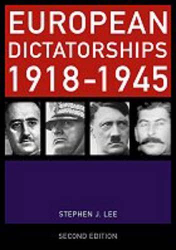 European Dictatorships 1918-1945 By Stephen J. Lee