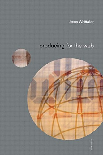 Producing for the Web By Jason Whittaker (University of Lincoln, UK)