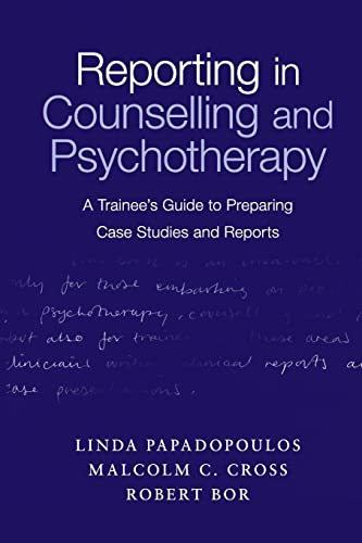 Reporting in Counselling and Psychotherapy: A Trainee's Guide to Preparing Case Studies and Reports By Linda Papadopoulos