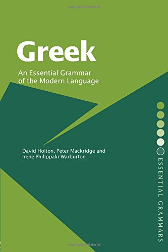 Greek: An Essential Grammar of the Modern Language By David Holton (University of Cambridge and Fellow of Selwyn College)