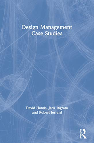 Design Management Case Studies By David Hands (Staffordshire University, UK)