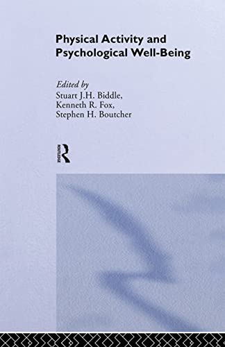 Physical Activity and Psychological Well-Being By Edited by Stuart J. H. Biddle