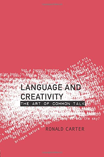 Language and Creativity: The Art of Common Talk by Ronald Carter