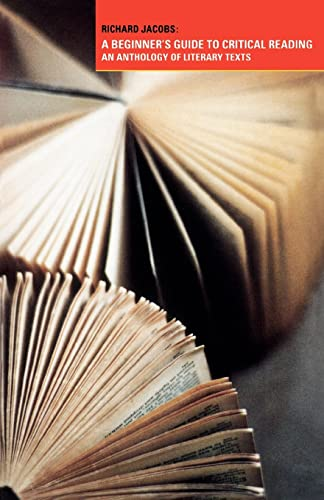 A Beginner's Guide to Critical Reading: An Anthology of Literary Texts: Readings for Students By Richard Jacobs (University of Brighton, UK)