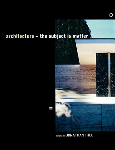 Architecture: The Subject Is Matter By Edited by Professor Jonathan Hill