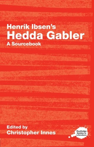 Henrik Ibsen's Hedda Gabler By Christopher Innes (University of York, Canada)