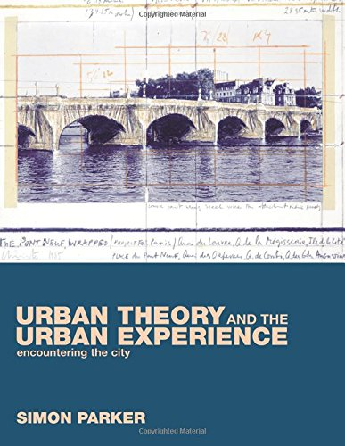 Urban Theory and the Urban Experience: Encountering the City By Simon Parker