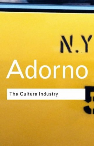 The Culture Industry: Selected Essays On Mass Culture By Theodor W. Adorno