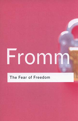 The Fear of Freedom (Routledge Classics) By Erich Fromm