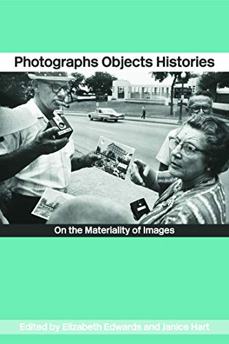Photographs Objects Histories By Elizabeth Edwards (Pitt Rivers Musesum, University of Oxford, UK)