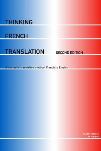 Thinking French Translation: A Course in Translation Method: French to English (Thinking Translation) By Sandor Hervey