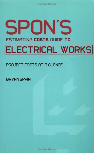 Spon's Estimating Costs Guide to Electrical Works By Bryan Spain (Consultant Quantity Surveyor, UK)