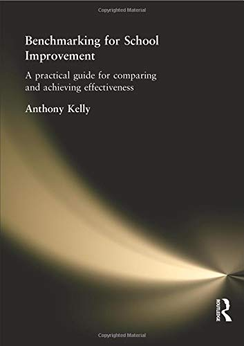 Benchmarking for School Improvement By Anthony Kelly