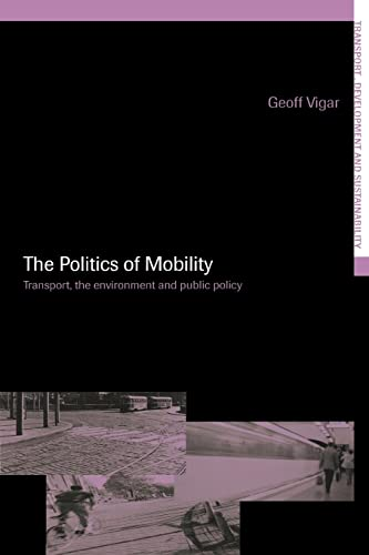 The Politics of Mobility (Transport, Development and Sustainability Series) By Geoff Vigar