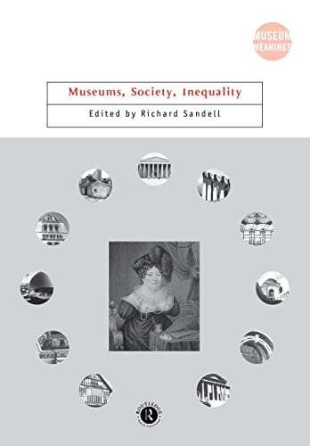 Museums, Society, Inequality By Edited by Richard Sandell (University of Leicester, UK)
