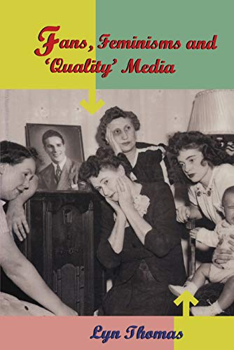 Fans, Feminisms and 'Quality' Media By Lyn Thomas