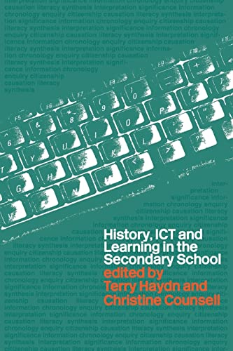 History, ICT and Learning in the Secondary School By Edited by Terry Haydn