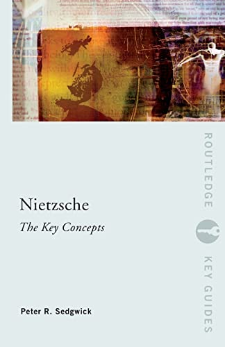 Nietzsche: The Key Concepts by Peter R. Sedgwick (University of Wales, Cardiff, UK)