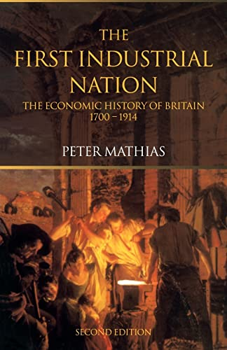 The First Industrial Nation By Peter Mathias (Honorary Fellow, University of Cambridge, UK)
