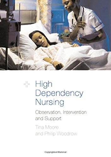 High Dependency Nursing Care: Observation, Intervention and Support for Level 2 Patients by Tina Moore (Middlesex University, UK)