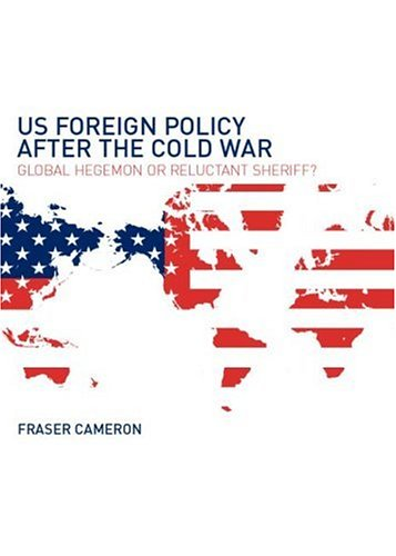 US Foreign Policy After the Cold War By Fraser Cameron (European Policy Centre, Brussels, Belgium)