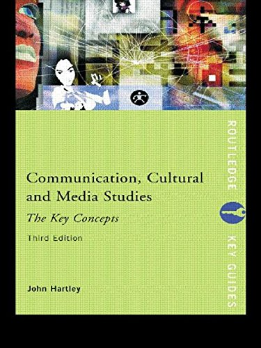 Communication, Cultural and Media Studies: The Key Concepts (Routledge Key Guides) By John Hartley